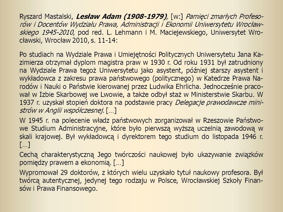 Ryszard Mastalski, Lesław Adam (1908-1979), [w:] Pamięci zmarłych Profeso-rów i Docentów Wydziału Prawa, Administracji i Ekonomii Uniwersytetu Wrocław-skiego 1945-2010, pod red. L. Lehmann i M. Maciejewskiego, Uniwersytet Wro-cławski, Wrocław 2010, s. 11-14: